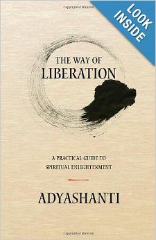 The Way of Liberation: A Practical Guide to Spiritual Enlightenment: Adyashanti: 9781937195175: Amazon.com: Books