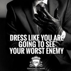 Dress Like You Are Going To See Your Worst Enemy