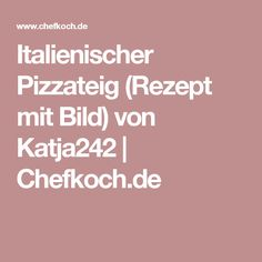 Italienischer Pizzateig (Rezept mit Bild) von Katja242 | Chefkoch.de