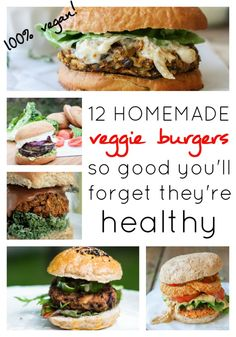 12 Homemade Veggie Burgers So Good You'll Forget They're Healthy #vegan