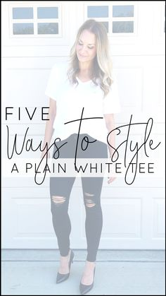 Five simple ways to style a plain white tee.