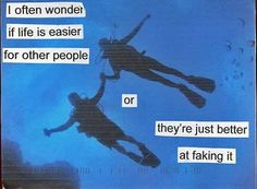 post secret Photo: i often wonder if life is easier for other people or they're just better at faking it. This Photo was uploaded by Post Secret, The Secret, Secret Book, Sad Quotes, Life Quotes, Quotable Quotes, Sad Sayings, Motivational Quotes, Youre My Person