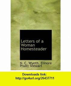 Letters of a Woman Homesteader (9781115284875) N. C. Wyeth, Elinore Pruitt Stewart , ISBN-10: 1115284878  , ISBN-13: 978-1115284875 ,  , tutorials , pdf , ebook , torrent , downloads , rapidshare , filesonic , hotfile , megaupload , fileserve