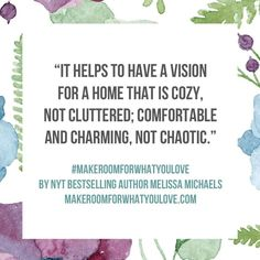 "Quote from ""Make Room for What You Love"" by Melissa Michaels."
