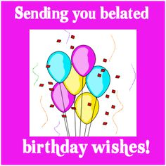 Belated Birthday wishes and messages for late birthday greetings – Top 200…