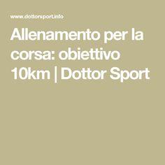 Allenamento per la corsa: obiettivo 10km | Dottor Sport