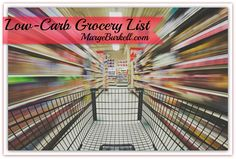 GREAT low-carb grocery list! Get started RIGHT!  http://margeburkell.com/feel-great/low-carb-grocery-list/