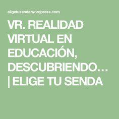 VR.  REALIDAD VIRTUAL EN EDUCACIÓN, DESCUBRIENDO… | ELIGE TU SENDA