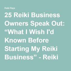 "25 Reiki Business Owners Speak Out: ""What I Wish I'd Known Before Starting My Reiki Business"" - Reiki Rays"