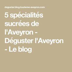 5 spécialités sucrées de l'Aveyron - Déguster l'Aveyron - Le blog