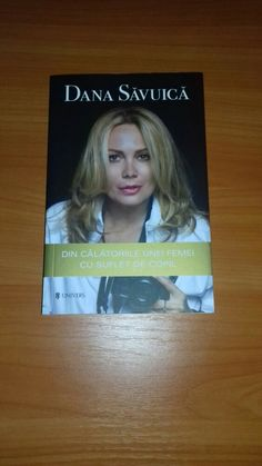 Dana Săvuică - Din călătoriile unei femei cu suflet de copil. Editura- Univers