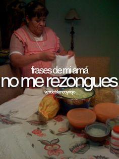 """Frases de mi ama: """"No me rezongues."""""""