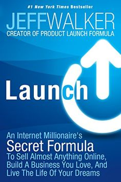 cool Launch: An Internet Millionaire's Secret Formula To Sell Almost Anything Online, Build A Business You Love, And Live The Life Of Your Dreams
