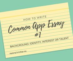 How to Write Common Application Essay 1 Background Identity Interest Talent 2018 #college #essay #admissions