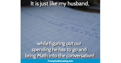 It is just like my husband,  while figuring out our spending he has to go and bring Math into the conversation!