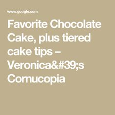 Favorite Chocolate Cake, plus tiered cake tips – Veronica's Cornucopia