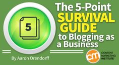 The 5-Point Survival Guide to Blogging as a Business - @cmicontent