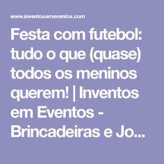 Festa com futebol: tudo o que (quase) todos os meninos querem! | Inventos em Eventos - Brincadeiras e Jogos para Eventos Especiais