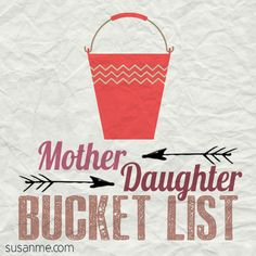 Mother-Daughter Bucket List items... things to start doing immediately (proud to say we've already done more than a few!)