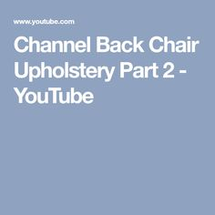 Channel Back Chair Upholstery Part 2 - YouTube