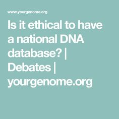 Is it ethical to have a national DNA database? | Debates | yourgenome.org
