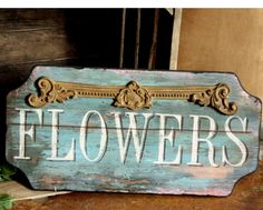Flowers sign.  Could use any word, but love the embelishment.