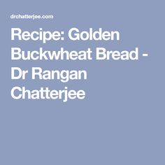 Recipe: Golden Buckwheat Bread - Dr Rangan Chatterjee