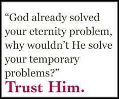 """God already solved your eternity problem, why would He solve your temporary problems. Trust Him."" ✝️❤️✝️‼️"