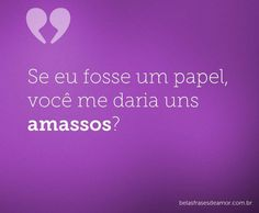 Se eu fosse um papel, você me daria uns amassos? Blah Quotes, Text Quotes, Mood Quotes, You've Got Mail, Pick Up Lines, Funny Puns, More Than Words, My Crush, Flirting