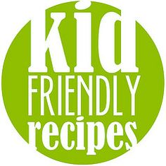 Kid Friendly Recipes - One Sweet Appetite