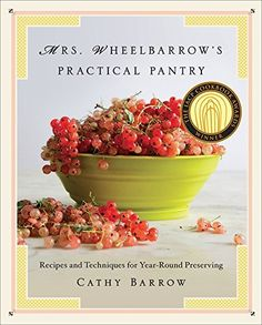 Mrs wheelbarrow s practical pantry by cathy barrow