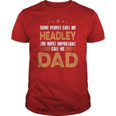 Some People Call Me HEADLEY, The Most Important Call Me Dad #name #tshirts #HEADLEY #gift #ideas #Popular #Everything #Videos #Shop #Animals #pets #Architecture #Art #Cars #motorcycles #Celebrities #DIY #crafts #Design #Education #Entertainment #Food #drink #Gardening #Geek #Hair #beauty #Health #fitness #History #Holidays #events #Home decor #Humor #Illustrations #posters #Kids #parenting #Men #Outdoors #Photography #Products #Quotes #Science #nature #Sports #Tattoos #Technology #Travel…
