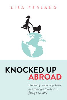 Knocked up abroad: So proud to be a contributor in this fantastic collection of stories about pregnancy, birth and raising a family in a foreign country.