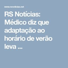 RS Notícias: Médico diz que adaptação ao horário de verão leva ...