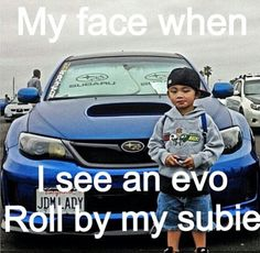 My face when I see an Evo. Period.