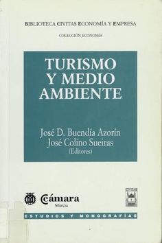 Turismo y medio ambiente / José D. Buendía Azorín, José Colino Sueiras (editores); Luis Valdés Peláez...[et al.] 1ª ed Madrid : Civitas, 2001