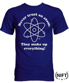 Never Trust an Atom. They Make Up Everything!