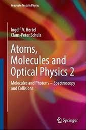 Atoms, molecules and optical physics. 2 : molecules and photons - spectroscopy and collisions / Ingolf V. Hertel, Claus-Peter Schulz