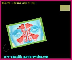 Quick Way To Relieve Sinus Pressure 075235 - Cure Sinusitis
