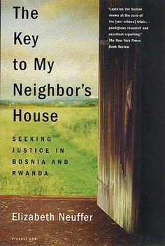 The Key to My Neighbor's House: Seeking Justice in Bosnia and Rwanda by Elizabeth Neuffer