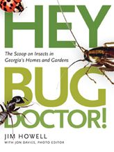 Hey, bug doctor!: the scoop on insects in Georgia's homes and gardens by Jim     Howell and Jon Davies, photo editor. Which libraries in Georgia have it?  http://gapines.org/opac/en-US/skin/default/xml/rdetail.xml?r=2572109  Ask your Library to get it for you!