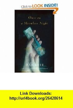 Once on a Moonless Night (9780307271587) Dai Sijie, Adriana Hunter , ISBN-10: 0307271587  , ISBN-13: 978-0307271587 ,  , tutorials , pdf , ebook , torrent , downloads , rapidshare , filesonic , hotfile , megaupload , fileserve