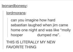 "Can you imagine how hard Sebastian laughed when Jim came home and said ""Molly Hooper dumped me."" ROFL"