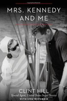 Mrs. Kennedy and Me: An Intimate Memoir/Clint Hill, Lisa McCubbin