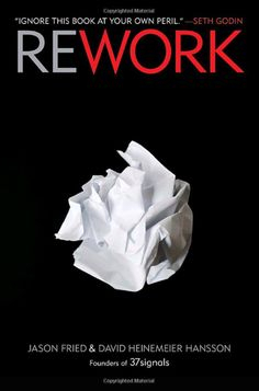 """In """"Rework"""" many popular myths like """"bigger is better"""" are completely busted as Fried teaches us a faster and easier way to be successful in business."""