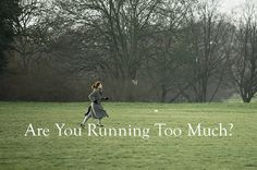Are you running too much?