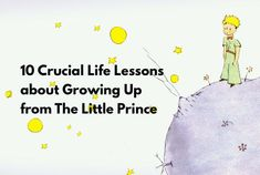 10 Crucial Life Lessons About Growing up From the Little Prince