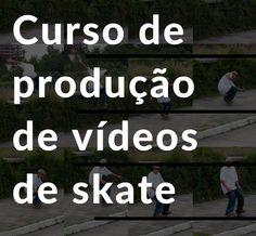 Curso de Produção de Vídeos de Skate. - Clube do skate.