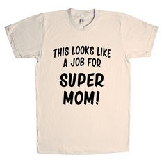 This Looks Like a Job for Super Dad Unisex T Shirt Super Dad, How To Get, Unisex, Mom, Mens Tops, T Shirt, Aunt, Products, Raising Kids