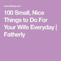 100 Small, Nice Things to Do For Your Wife Everyday | Fatherly